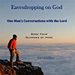 Eavesdropping on God: One Man's Conversations With the Lord, Book 4: Glimpses of Hope | David Jeffers