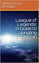 League Of Legends: A Guide To Jungling Of Lee Sin (league Of Legends Guides Book 1)