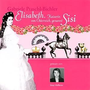 Elisabeth. Kaiserin von Österreich, genannt Sisi Hörbuch
