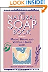 The Natural Soap Book: Making Herbal...