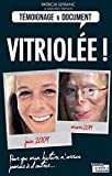 Vitriol�e !: Br�l�e � l'acide, une victime raconte son enfer (T�moignages & Documents)