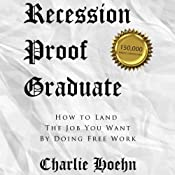 FREE Recession Proof Graduate: How to Land the Job You Want by Doing Free Work | [Charlie Hoehn]