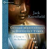 Guided Meditations for Difficult Times: A Lamp in the Darkness ~ Jack Kornfield