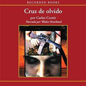 Cruz de olvido [Cross of Oblivion (Texto Completo)] | [Carlos Cortes]