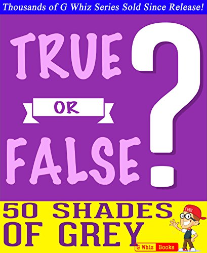 G Whiz - Fifty Shades of Grey - True or False?: Fun Facts and Trivia Tidbits Quiz Game Books (GWhizBooks.com)