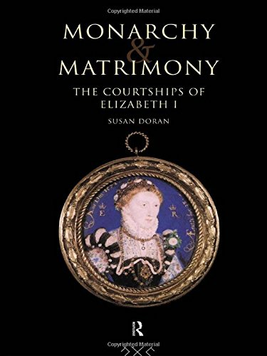 Monarchy and Matrimony: The Courtships of Elizabeth I, by Susan Doran