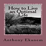 How to Live an Optimal Life | Anthony Ekanem