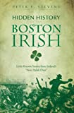 "Hidden History of the Boston Irish:: Little-Known Stories from Ireland's ""Next Parish Over"""