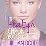 Date Me: The Keatyn Chronicles, Book 3 | Jillian Dodd
