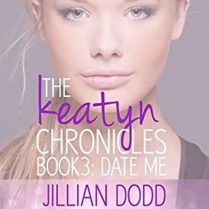 Date Me: The Keatyn Chronicles, Book 3 | [Jillian Dodd]