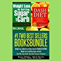 Two Best Sellers Book Bundle: Weight Loss, Addiction and Detox Series! (Enhanced Edition): 'Weight Loss by Quitting Sugar and Carb!' 'Dash Diet: Heart Health, High Blood Pressure, Cholesterol' Audiobook by Shawn Chhabra, Milo E Newton Narrated by Bruce Inn
