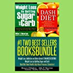 Two Best Sellers Book Bundle: Weight Loss, Addiction and Detox Series! (Enhanced Edition): 'Weight Loss by Quitting Sugar and Carb!' 'Dash Diet: Heart Health, High Blood Pressure, Cholesterol' | Shawn Chhabra,Milo E Newton