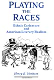 img - for Playing the Races: Ethnic Caricature and American Literary Realism (United States) book / textbook / text book