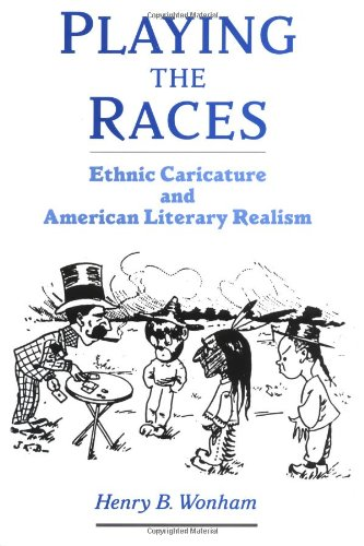 Playing the Races: Ethnic Caricature and American Literary Realism (United States)