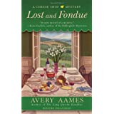 Lost and Fondue (CHEESE SHOP MYSTERY) ~ Avery Aames