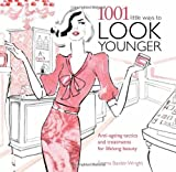 img - for 1001 Little Ways to Look Younger: Anti-Ageing Tactics and Treatments for Lifelong Beauty book / textbook / text book