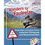 """Wandern f�r Faulpelze: 50 garantiert stressfreie Touren zwischen K�nigssee und Neuschwanstein - Mit allen Tourenkarten auf CD-ROM zum Ausdruckenvon """"Simon Auer"""""""