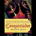 Conquistador: Hernan Cortes, King Montezuma, and the Last Stand of the Aztecs (       UNABRIDGED) by Buddy Levy Narrated by Patrick Lawlor