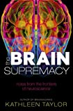 Kathleen Taylor The Brain Supremacy: Notes from the frontiers of neuroscience