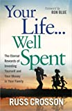 img - for Your Life...Well Spent: The Eternal Rewards of Investing Yourself and Your Money in Your Family by Russ Crosson (2012) Paperback book / textbook / text book