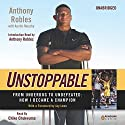 Unstoppable: From Underdog to Undefeated: How I Became a Champion (       UNABRIDGED) by Anthony Robles, Austin Murphy Narrated by Chike Chukwuma