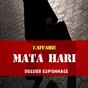 L'histoire de Mata Hari (Dossier espionnage) | Livre audio