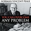 You Can Overcome Any Problem  by Norman Vincent Peale