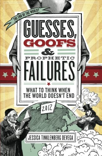 Guesses, Goofs & Prophetic Failures: What to Think When the World Doesn't End