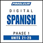 Spanish Phase 1, Unit 21-25: Learn to Speak and Understand Spanish with Pimsleur Language Programs | Pimsleur
