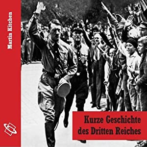 Kurze Geschichte des Dritten Reiches Hörbuch