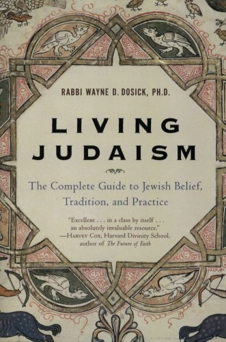 Book: Living Judaism: The Complete Guide to Jewish Belief, Tradition and Practice by Wayne D. Dosick