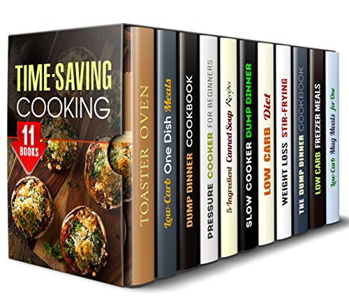 Time-Saving Cooking Box Set (11 in 1): Low Carb, Dump Meals for Pressure, Slow Cooker, Wok, Microwave, Mugs, Toaster Oven for People on the Go (Quick and Easy Recipes & Healthy Budget Cooking) by Melinda Abbington, Dianna Grey, Sadie Tucker, Julie Peck, Marisa Lee, Jessica Meyer, Wendy Cole, Tina Porter, Jillian Riggs