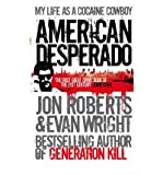 [ AMERICAN DESPERADO MY LIFE AS A COCAINE COWBOY BY ROBERTS, JON](AUTHOR)PAPERBACK Jon Roberts