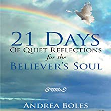 21 Days of Quiet Reflections for the Believer's Soul (       UNABRIDGED) by Andrea Boles Narrated by Andrea Boles