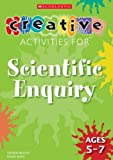 Creative Activities for Scientific Enquiry Ages 5-7 (0439945003) by Beasley, Georgie