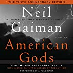 American Gods: The Tenth Anniversary Edition (A Full Cast Production) Audiobook by Neil Gaiman Narrated by Dennis Boutsikaris, Daniel Oreskes, Ron McLarty, Sarah Jones