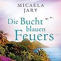 Die Bucht des blauen Feuers Hörbuch von Micaela Jary Gesprochen von: Dana Geissler