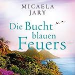 Die Bucht des blauen Feuers | Micaela Jary