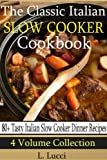 80 Tasty Italian Slow Cooker Recipes: (4 Volume Collection) The Classic Italian Slow Cooker Cookbook
