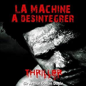 La machine à désintégrer (Les exploits du professeur Challenger 4) | Livre audio