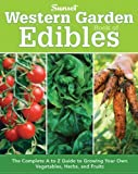 img - for Western Garden Book of Edibles: The Complete A-Z Guide to Growing Your Own Vegetables, Herbs, and Fruits by Editors of Sunset Books [2010] book / textbook / text book