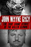 img - for John Wayne Gacy: The True Crime Story of the Killer Clown (Serial Killers, True Crime) book / textbook / text book
