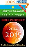 BIBLE PROPHECY 2014-2015: The Next Great World Headline (High Time to Awake Book 6)