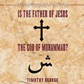 Is the Father of Jesus the God of Muhammad?: Understanding the Differences between Christianity and Islam | [Timothy George]