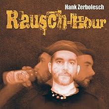 Rausch-Hour Hörbuch von Hank Zerbolesch Gesprochen von: Hank Zerbolesch