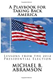 img - for A Playbook for Taking Back America: Lessons from the 2012 Presidential Election book / textbook / text book