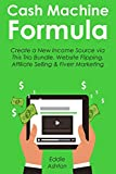 CASH MACHINE FORMULA: Create a New Income Source via This Trio Bundle. Website Flipping, Affiliate Selling & Fiverr Marketing