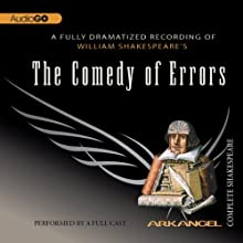 The Comedy of Errors: Arkangel Shakespeare  by William Shakespeare Narrated by David Tennant, Brendan Coyle, Alan Cox, Jason O'Mara, Niamh Cusack, Sorcha Cusack