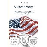 """Change in Progress: Barack Obamas Kampf f�r ein besseres Amerikavon """"Felix Eggert"""""""