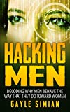 img - for Hacking Men: Decoding Why Men Behave The Way That They Do Toward Women book / textbook / text book